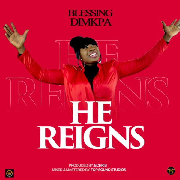 Blessing Dimkpa - He Reigns download