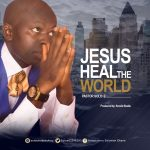 JESUS HEAL THE WORLD By Pastor Solo E download mp3