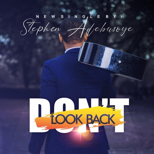 DON'T LOOK BACK - Stephen Adebusoye mp3