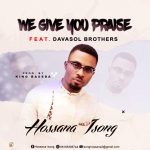 We Give You Praise By Hossana Isong Ft. Davasol Brothers mp3