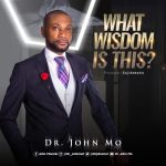 What Wisdom Is This By Dr. John Mo