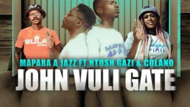 "Mapara A Jazz ft. Ntosh Gaz & Colano – John Vuli Gate"".mp3"