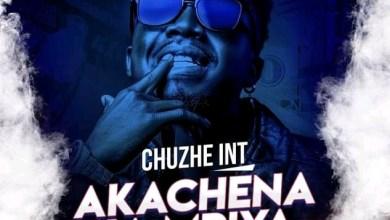 Chuzhe Int - Akachena Ka Mpiya Mp3 Download