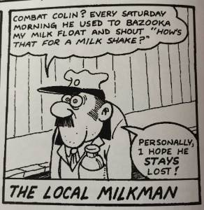Not everyone like Combat Colin, but we can't all be miserable gits.