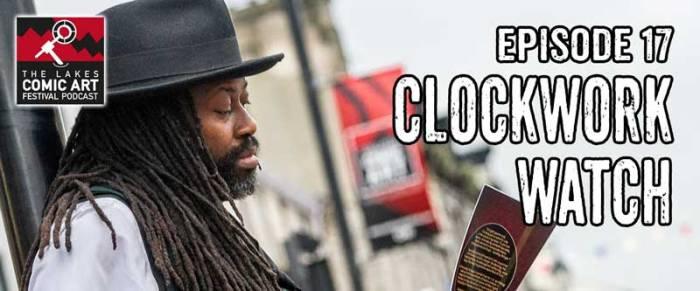 Lakes International Comic Art FestivalPodcast Episode 17 - Clockwork Watch