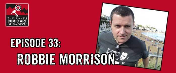 Lakes International Comic Art Festival Podcast Episode 33 - Robbie Morrison