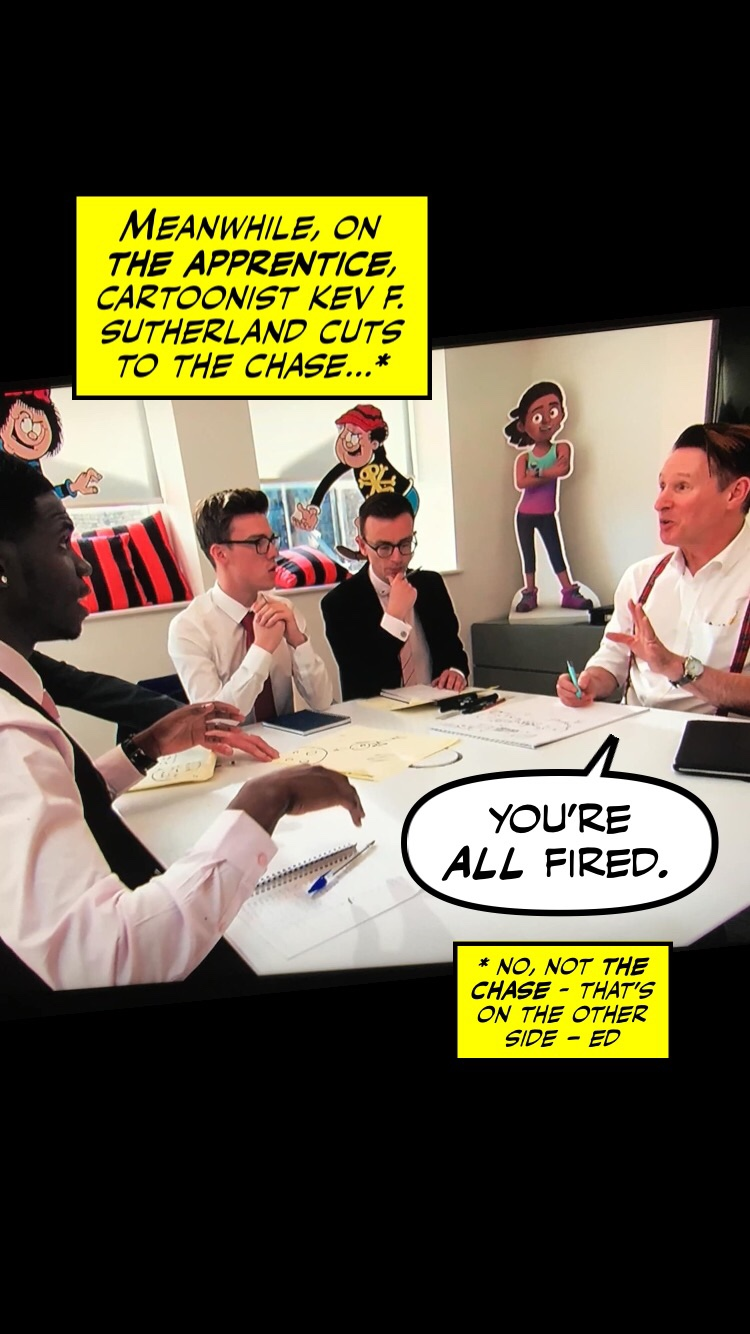 Cartoonist Kev F. Sutherland dutifully tries to make a silk purse out of a pig's ear on The Apprentice