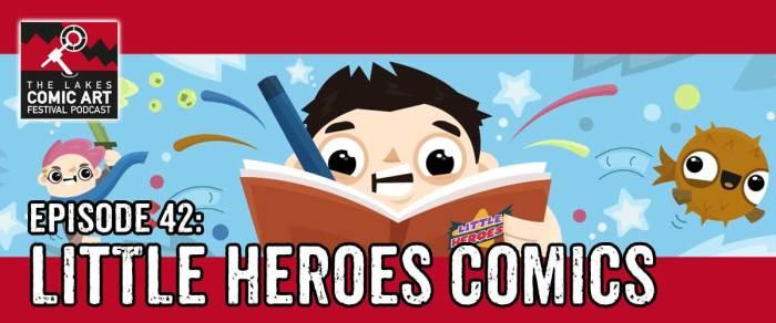 LICAF Podcast Episode 42 - Little Heroes Comics