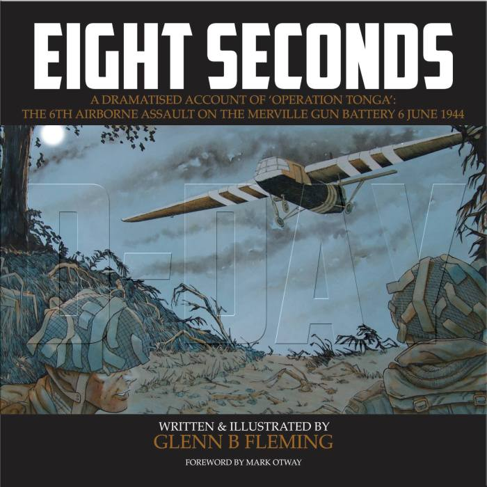 "Eight Seconds is a dramatised account of ""Operation Tonga"", the 6th Airborne assault of the Merville Gun Battery on D-Day 6 June 1944"