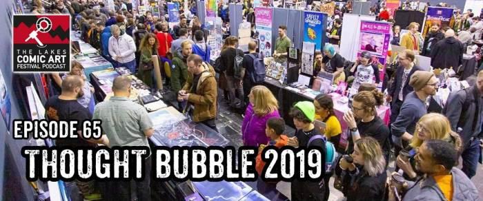 Lakes International Comic Art Festival Podcast Episode 65 - Thought Bubble 2019