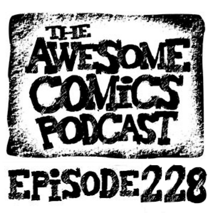 Awesome Comics Podcast Episode 222