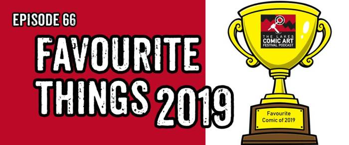 Lakes International Comic Art Festival Podcast's Review of 2019 - Episode 66