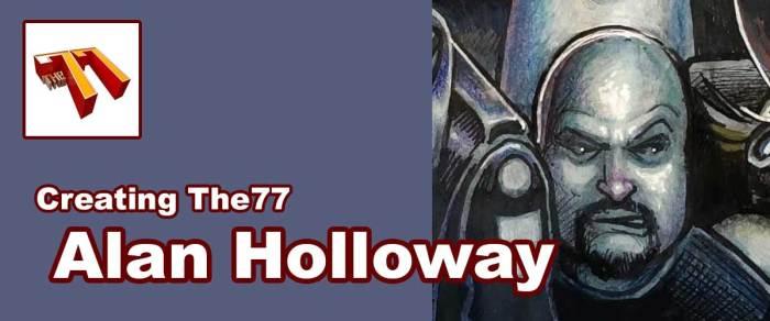 Meet The77 Creators: Writer Alan Holloway