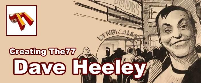 Meet The77 Creators: Writer Dave Heeley