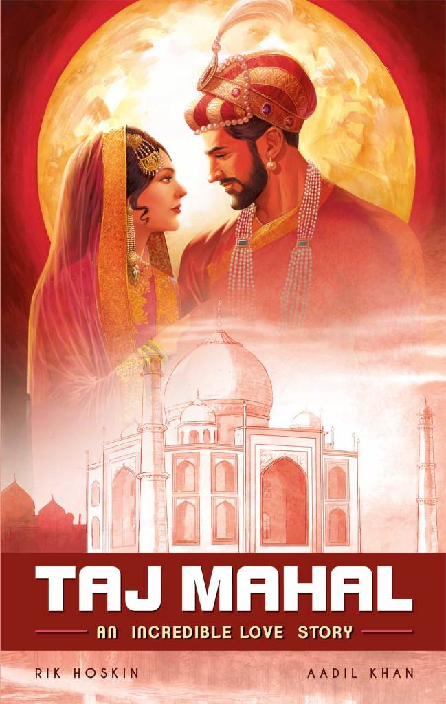 Taj Mahal - An Incredible Love Story by Rik Hoskin, art by Aadil Khan