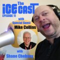 The Ice-Cast with Shane Chebsey Episode 11 - Mike Collins