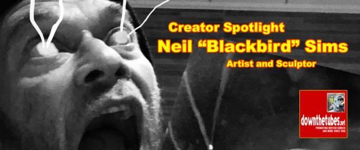 """Creating Comics: Comic Artist and 3D Sculptor Neil """"Blackbird"""" Sims"""