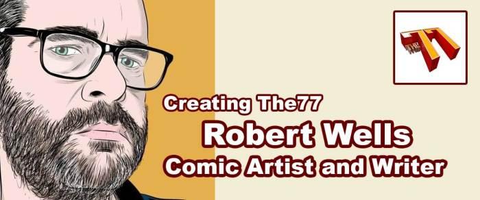 Meet The77 Creators: Comic Artist Robert Wells