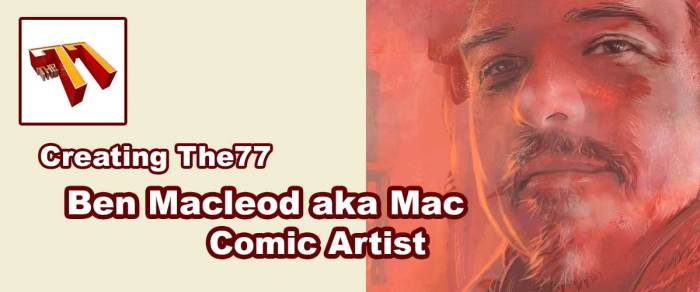 "Meet The77 Comic Creators: Comic Artist Ben Macleod, aka ""Mac"""