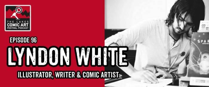 Lakes International Comic Art Festival Podcast Episode 96 - Lyndon White