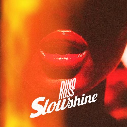 Dino Ross – Slowshine