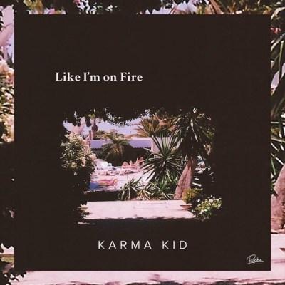Karma Kid - Like I'm On Fire DYLTS