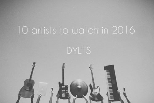 dylts-artists-to-watch-2016