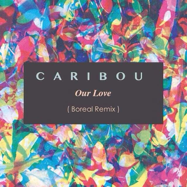 Caribou – Our Love (Boreal Remix)