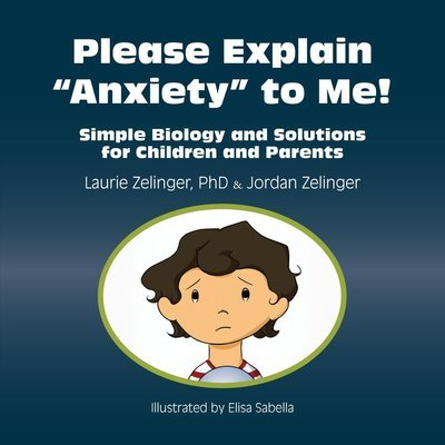 Please Explain Anxiety to Me!: Simple Biology and Solutions for Children and Parents