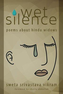 Wet Silence: Poems about Hindu widows