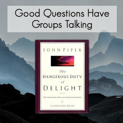The Dangerous Duty of Delight -- Good Questions Bible Study