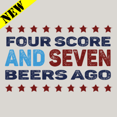 T-Shirt - Four Score and Seven Beers Ago