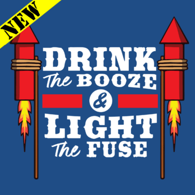 T-Shirt - Drink the Booze & Light the Fuse