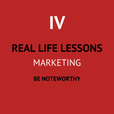 IV. Be noteworthy