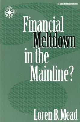 Financial Meltdown in the Mainline? (Money Faith and Leadership)
