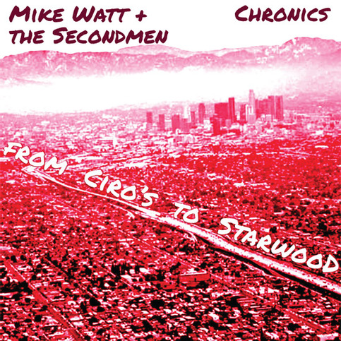 "MIKE WATT & THE SECONDMEN / CHRONICS ""From Ciro's to Starwood"" Split 7"""