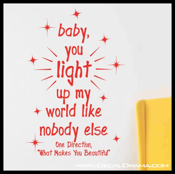 Decal Drama · Baby You LIGHT Up My WORLD Like NoBODY Else ...