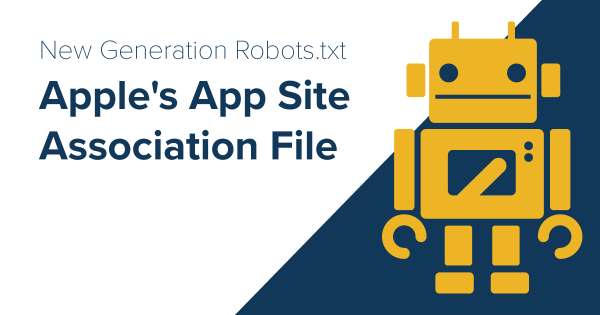 New Generation Robots.txt: Apple App-Site-Association