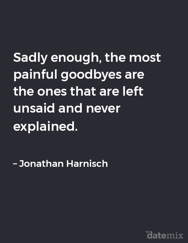 Broken Heart Quotes: Sadly enough, the most painful goodbyes are the ones that are left unsaid and never explained. – Jonathan Harnisch