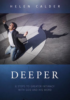 Deeper: 6 Steps to Greater Intimacy with God and His Word