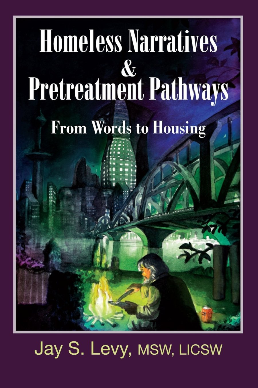 Homeless Narratives & Pretreatment Pathways: From Words to Housing
