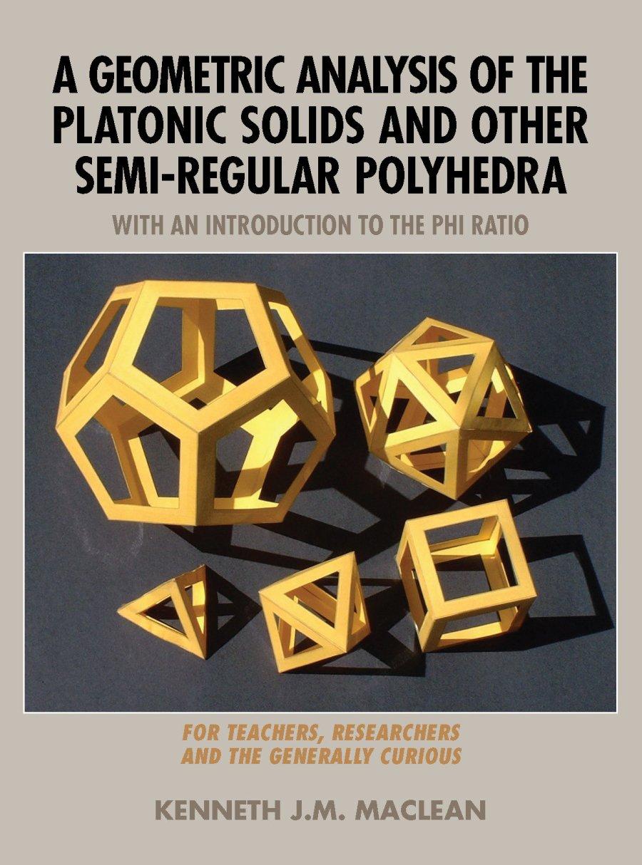 A Geometric Analysis of the Platonic Solids 978-1-932690-99-6