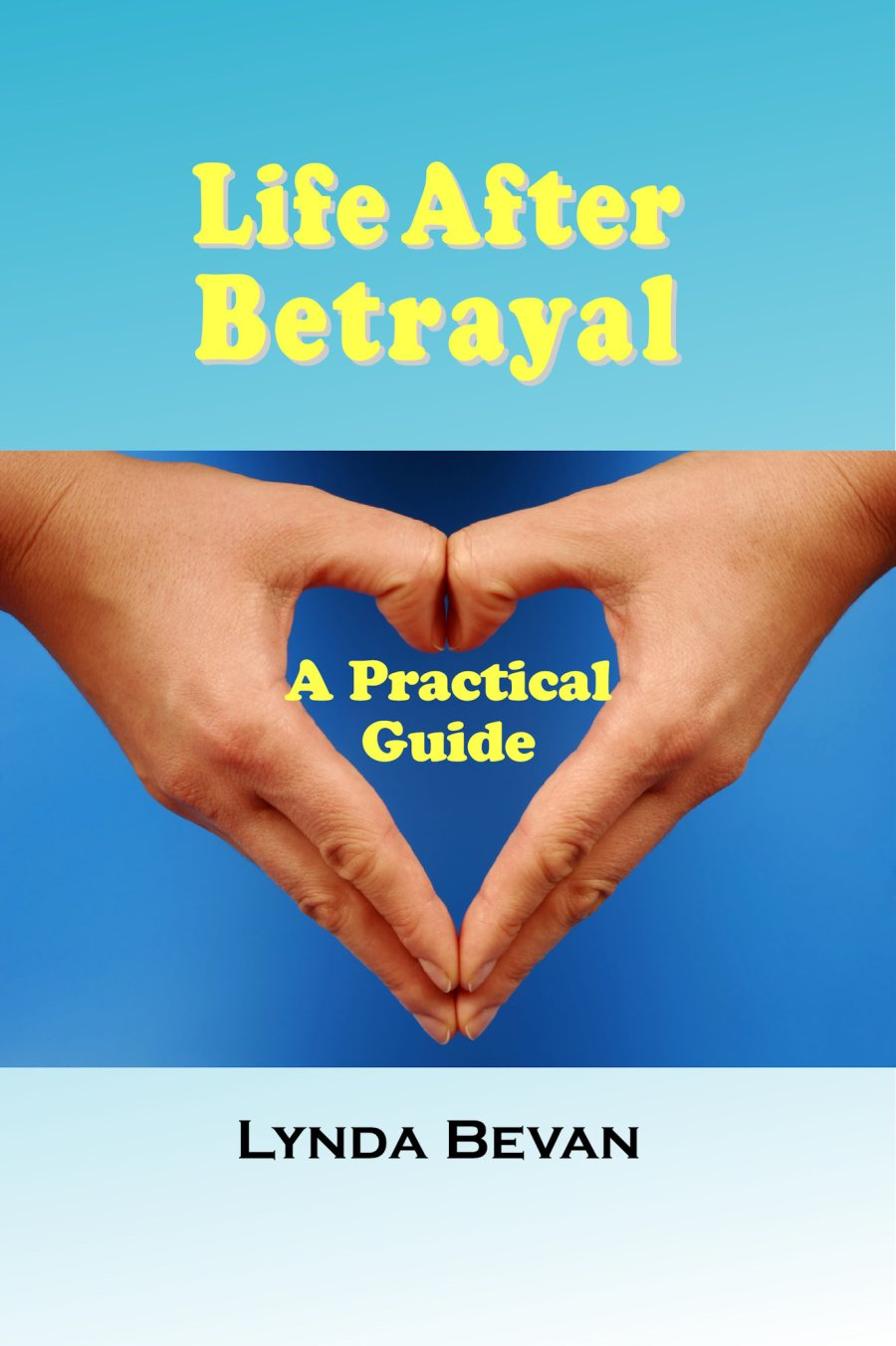 Life After Betrayal: A Practical Guide 978-1-932690-31-6