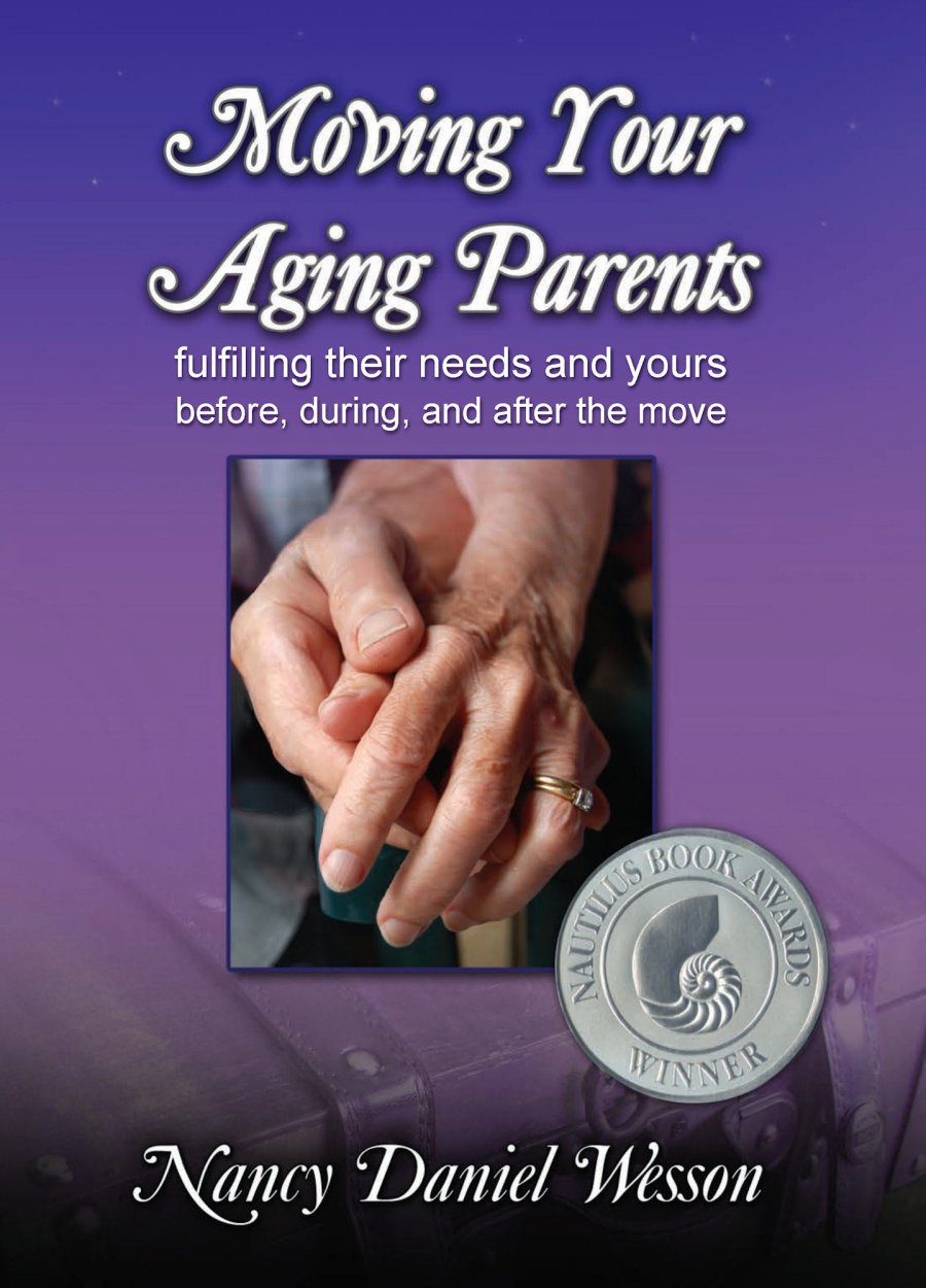 Moving Your Aging Parents: Fulfilling their Needs and Yours Before, During, and After the Move 978-1-932690-54-5