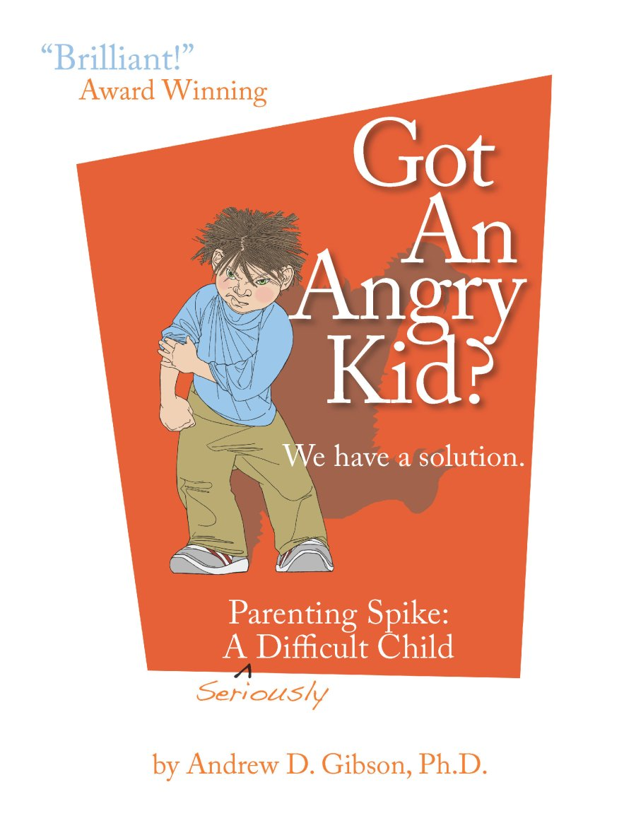 Got An Angry kid?: Parenting Spike, A Seriously Difficult Child 978-1-932690-89-7