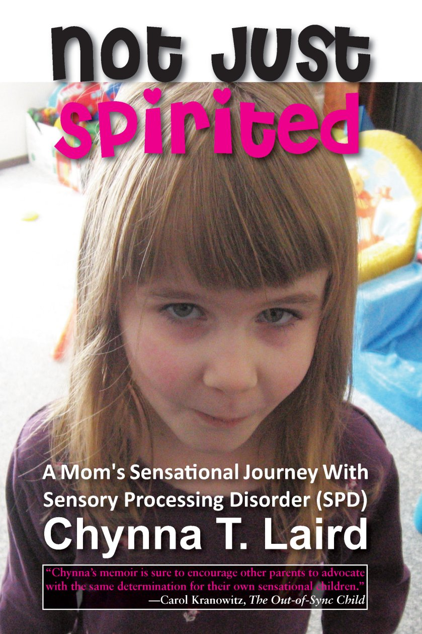 Not Just Spirited: A Mom's Sensational Journey with Sensory Processing Disorder (SPD) 978-1-61599-008-5