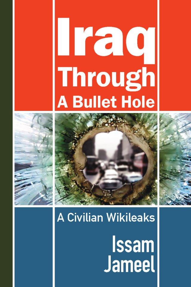 Iraq through a Bullet Hole: A Civilian Wikileaks 978-1-61599-090-0