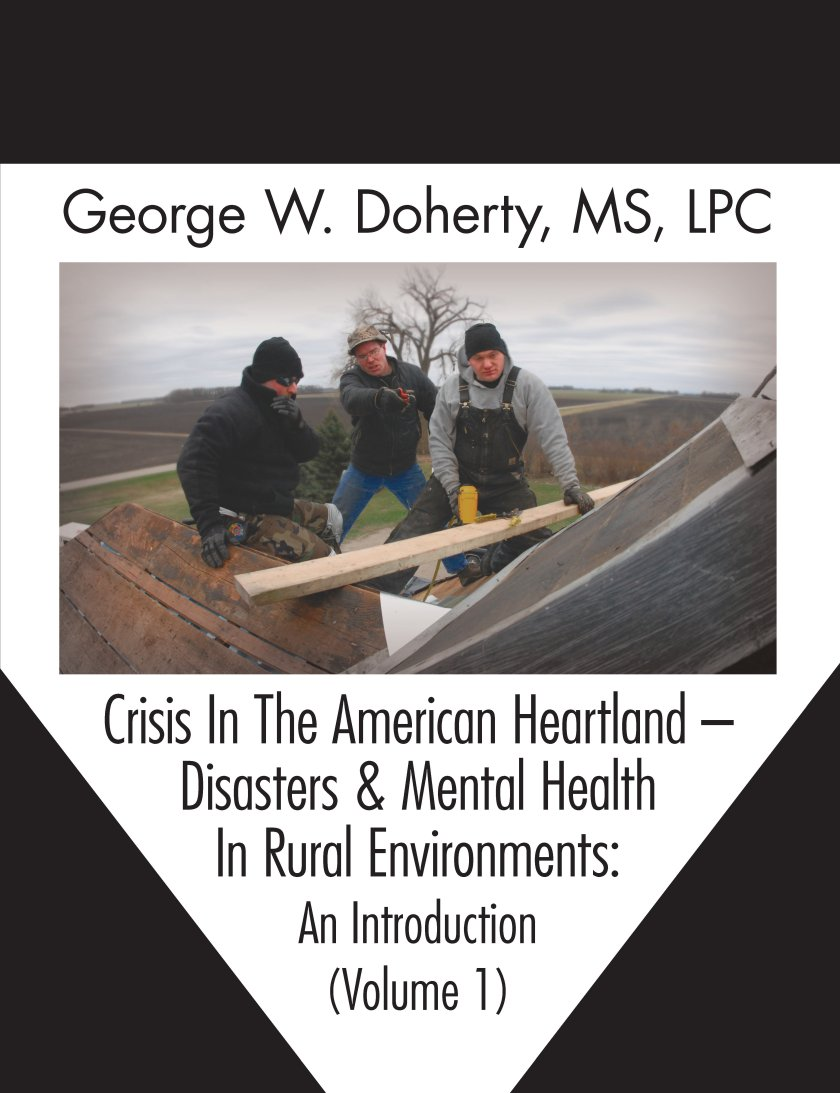 Crisis In The American Heartland -- Disasters & Mental Health In Rural Environments: An Introduction (Volume 1) 978-1-61599-075-7