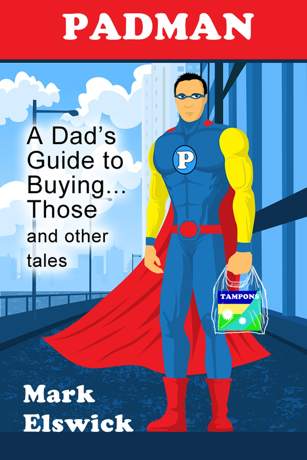 Padman: A Dad's Guide to Buying... Those and other tales 978-1-61599-115-0