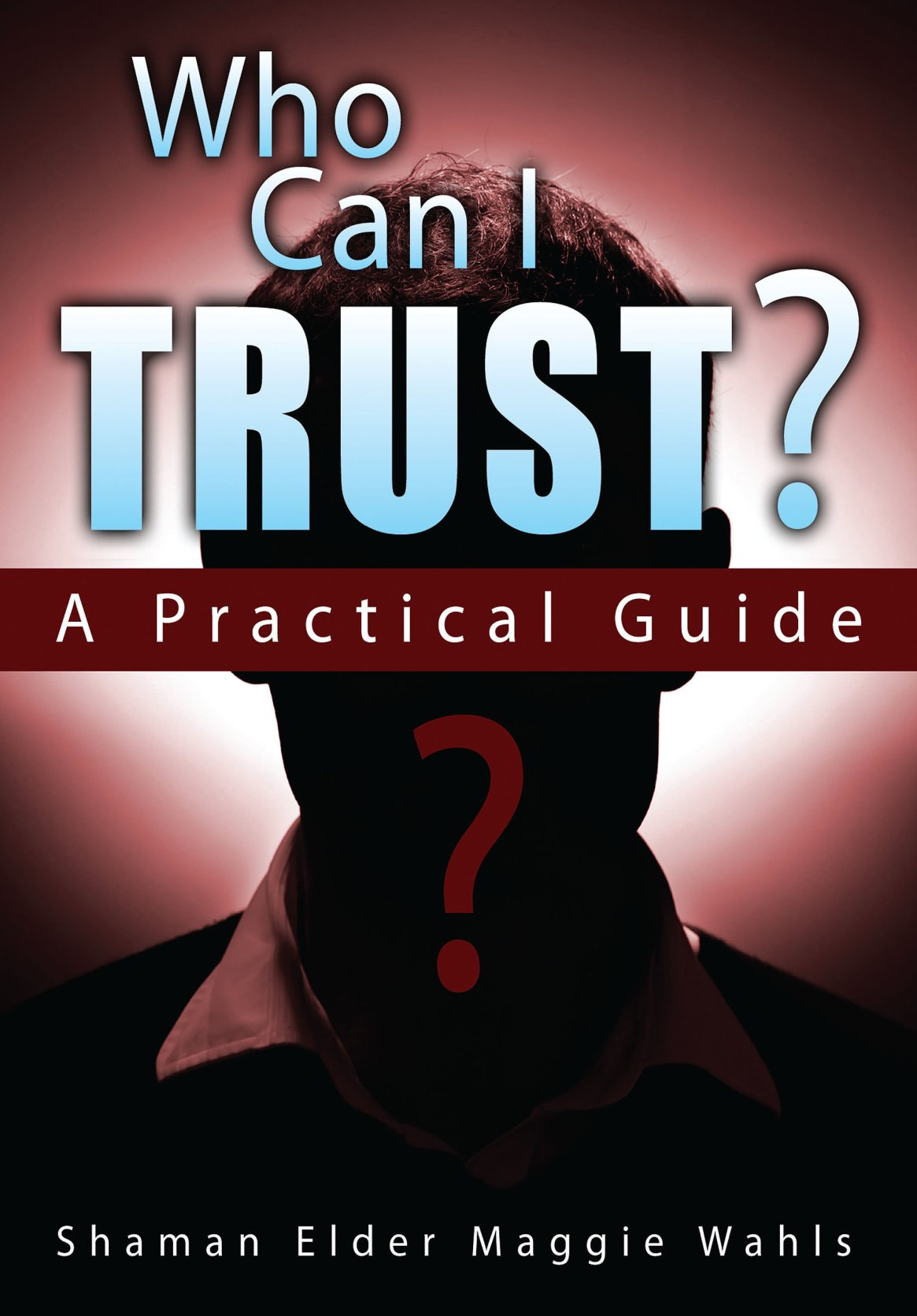 Who Can I Trust?: A Practical Guide 978-1-61599-134-1